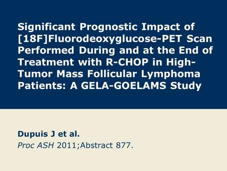 Significant Prognostic Impact of [18F]Fluorodeoxyglucose-PET Scan Performed During and at the End of Treatment with R-CHOP in High- Tumor Mass Follicular.