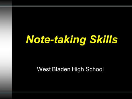 Note-taking Skills West Bladen High School. Why do we have to take notes? u To help you identify the main, important ideas in the lecture u To help you.