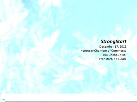 StrongStart December 17, 2015 Kentucky Chamber of Commerce 464 Chenault Rd. Frankfort, KY 40601.