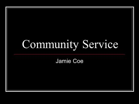 Community Service Jamie Coe. Service Learning Project I helped out at two car washes One was for donations to the Heart Association The second was donations.