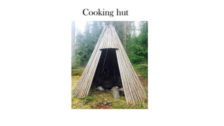 Cooking hut. Since the Iron Age houses did not have chimneys, meant to light the fire in the house is always a rich smoke generation and heat in the summer.