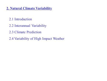 2. Natural Climate Variability 2.1 Introduction 2.2 Interannual Variability 2.3 Climate Prediction 2.4 Variability of High Impact Weather.