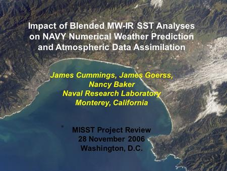 Impact of Blended MW-IR SST Analyses on NAVY Numerical Weather Prediction and Atmospheric Data Assimilation James Cummings, James Goerss, Nancy Baker Naval.