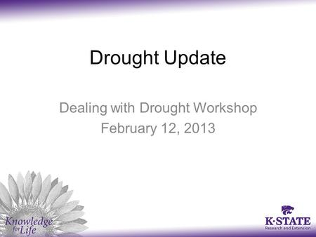 Drought Update Dealing with Drought Workshop February 12, 2013.