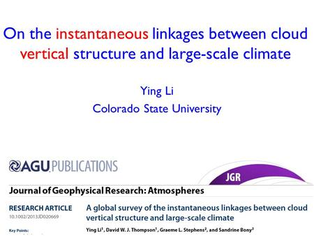 On the instantaneous linkages between cloud vertical structure and large-scale climate Ying Li Colorado State University.