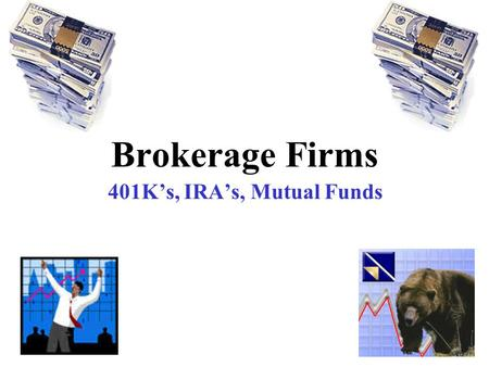 Brokerage Firms 401K's, IRA's, Mutual Funds. Banks vs. Brokerage Firms Brokerage Firm Specialize in accounts for stocks, bonds, mutual funds Banks Offer.