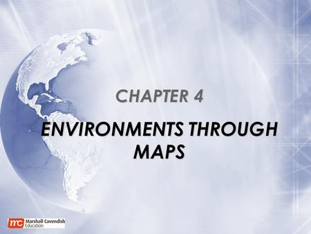 CHAPTER 4 ENVIRONMENTS THROUGH MAPS. Learning Outcomes You Will Learn : that maps are graphical representations of the Earth that maps have varied uses.