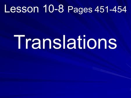 Lesson 10-8 Pages 451-454 Translations. Example 1: Translate ∆ABC 5 units left and 1 unit up. B CA A'B' C'