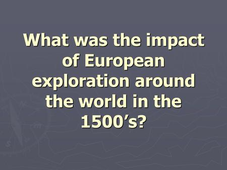 What was the impact of European exploration around the world in the 1500's?