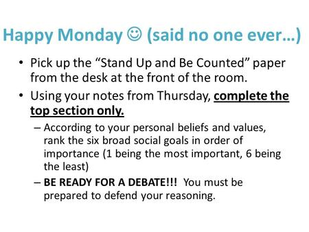 "Happy Monday (said no one ever…) Pick up the ""Stand Up and Be Counted"" paper from the desk at the front of the room. Using your notes from Thursday, complete."