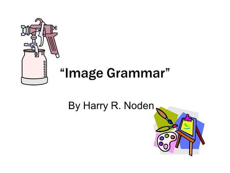 """Image Grammar"" By Harry R. Noden. "" An ineffective writer sees broad impressions that evoke vague labels; a powerful writer visualizes specific details."