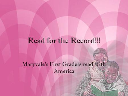 Read for the Record!!! Maryvale's First Graders read with America.