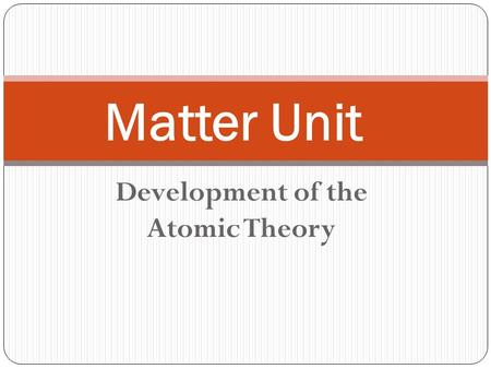 Development of the Atomic Theory Matter Unit. https://video.weber.k12.ut.us/vportal/VideoPlayer.jsp?ccsi d=6B8E52B30643AEB849FBD9552FD102E9:1 https://video.weber.k12.ut.us/vportal/VideoPlayer.jsp?ccsi.