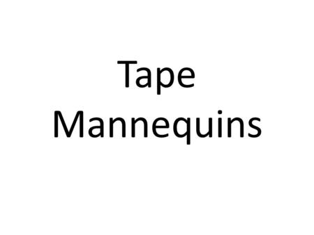 Tape Mannequins. Student Examples: Works by Mark Jenkins.