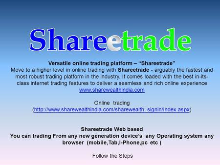 "Versatile online trading platform – ""Shareetrade"" Move to a higher level in online trading with Shareetrade - arguably the fastest and most robust trading."