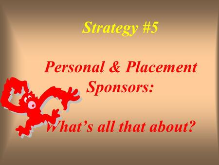 Strategy #5 Personal & Placement Sponsors: What's all that about?