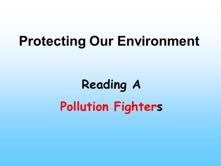 Protecting Our Environment Reading A Pollution Fighters.