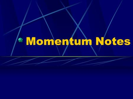 Momentum Notes. Momentum Momentum ( ρ) – inertia in motion Mass x Velocity ρ = mv measured in kg·m/s.