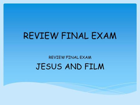 REVIEW FINAL EXAM JESUS AND FILM.  Focuses on the humanity and suffering of Jesus  Apostles: Symbolic of the twelve tribes of Israel; they are the leaders.