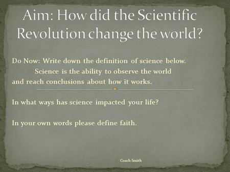 Do Now: Write down the definition of science below. Science is the ability to observe the world and reach conclusions about how it works. In what ways.