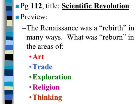 "112Scientific Revolution n Pg 112, title: Scientific Revolution n Preview: –The Renaissance was a ""rebirth"" in many ways. What was ""reborn"" in the areas."