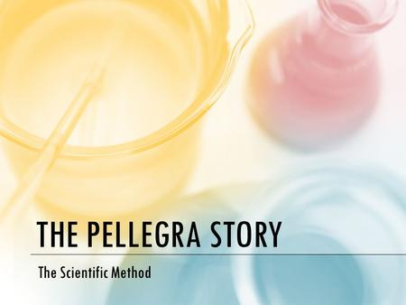 THE PELLEGRA STORY The Scientific Method. 10/21/14 DO NOW Pick up the worksheet at the back Key Question: How do scientists solve problems or answer questions?