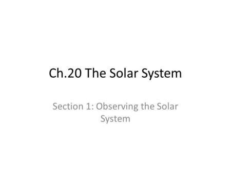 Ch.20 The Solar System Section 1: Observing the Solar System.
