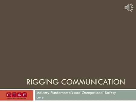 RIGGING COMMUNICATION Industry Fundamentals and Occupational Safety Unit 6.