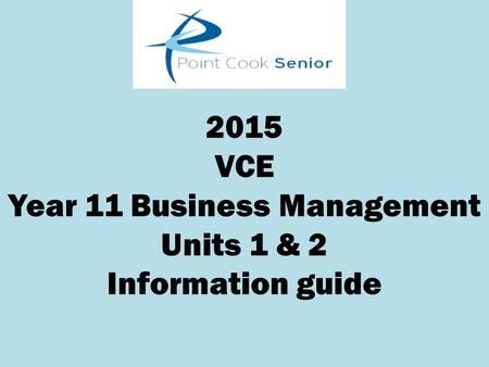 2015 VCE Year 11 Business Management Units 1 & 2 Information guide.