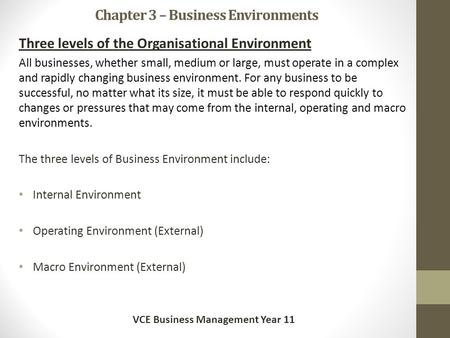 Chapter 3 – Business Environments Three levels of the Organisational Environment All businesses, whether small, medium or large, must operate in a complex.