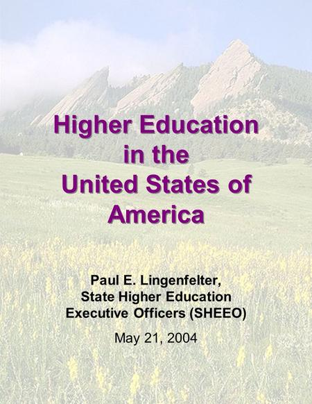 Higher Education in the United States of America Paul E. Lingenfelter, State Higher Education Executive Officers (SHEEO) May 21, 2004.