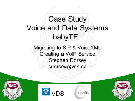 VDS Case Study Voice and Data Systems babyTEL Migrating to SIP & VoiceXML Creating a VoIP Service Stephen Dorsey
