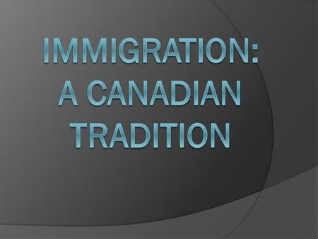  Some people say that 97% of all Canadians are immigrants or descendents of immigrants.  Canada's population is considered a multicultural society.