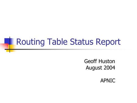 Routing Table Status Report Geoff Huston August 2004 APNIC.