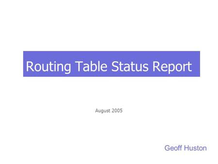 Routing Table Status Report August 2005 Geoff Huston.