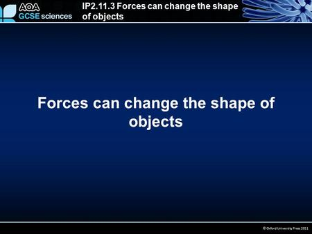 IP2.11.3 Forces can change the shape of objects © Oxford University Press 2011 Forces can change the shape of objects.