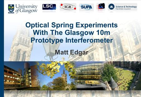 Optical Spring Experiments With The Glasgow 10m Prototype Interferometer Matt Edgar.