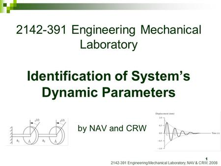 1 2142-391 Engineering Mechanical Laboratory Identification of System's Dynamic Parameters by NAV and CRW 2142-391 Engineering Mechanical Laboratory, NAV.