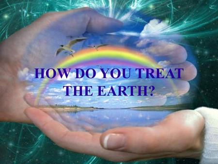 HOW DO YOU TREAT THE EARTH?. QUESTIONS FOR DISCUSSION Ways to help our planet Ecological problems What are the main ecological problems in our country/in.
