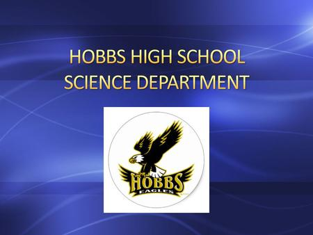 The Hobbs High School Science Department has a wide range of science offerings to help prepare you for a college and the future, regardless on what you.