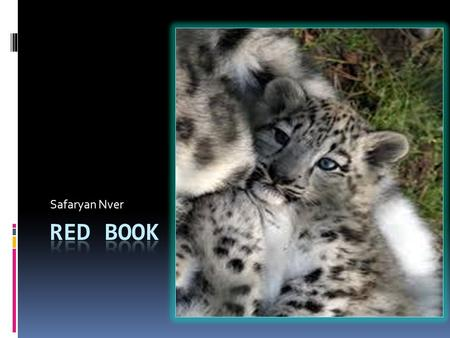 Safaryan Nver. Red Book - an annotated list of rare and endangered animals, plants and fungi. Red Books are different levels - international, national.
