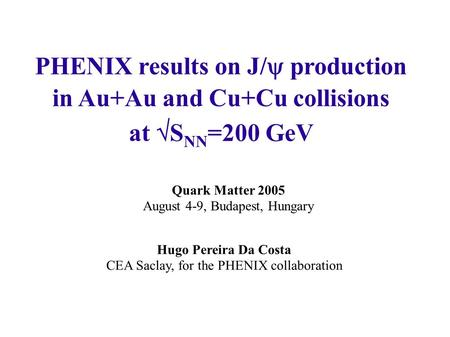 PHENIX results on J/  production in Au+Au and Cu+Cu collisions at  S NN =200 GeV Hugo Pereira Da Costa CEA Saclay, for the PHENIX collaboration Quark.