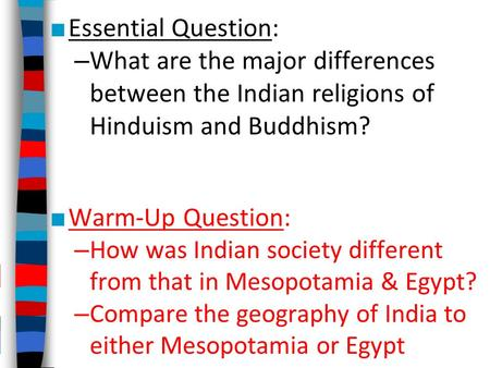 Essential Question: What are the major differences between the Indian religions of Hinduism and Buddhism? Warm-Up Question: How was Indian society different.