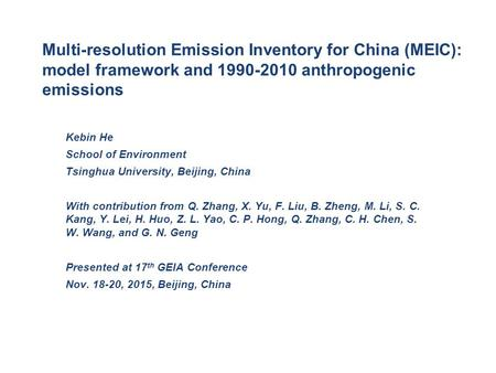 Multi-resolution Emission Inventory for China (MEIC): model framework and 1990-2010 anthropogenic emissions Kebin He School of Environment Tsinghua University,