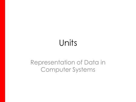 Units Representation of Data in Computer Systems.