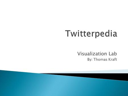 Visualization Lab By: Thomas Kraft.  What is being talked about and where?  Twitter has massive amounts of data  Tweets are unstructured  Goal: Quickly.