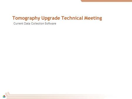 Current Data Collection Software Tomography Upgrade Technical Meeting.