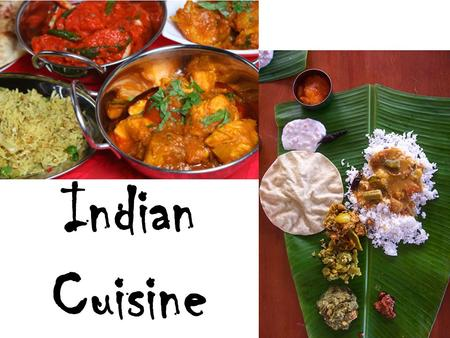 Indian Cuisine. Introduction All Indian Food is not spicy. Made with the help of a large variety of spices and herbs. Religion and Geographical location.