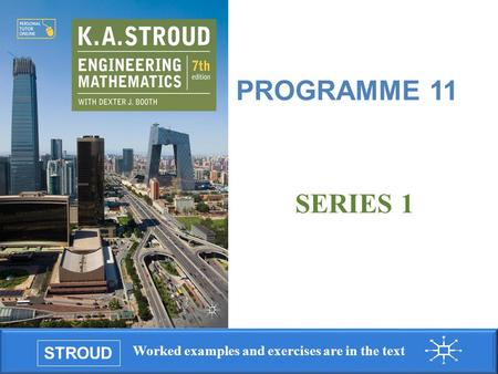 STROUD Worked examples and exercises are in the text Programme 11: Series 1 PROGRAMME 11 SERIES 1.