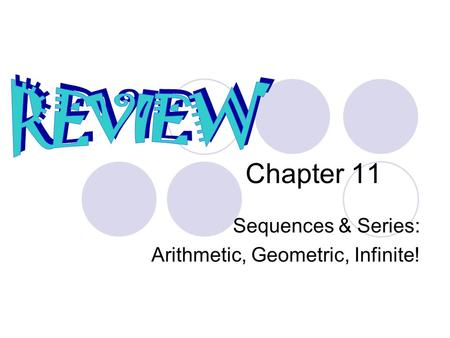 Chapter 11 Sequences & Series: Arithmetic, Geometric, Infinite!
